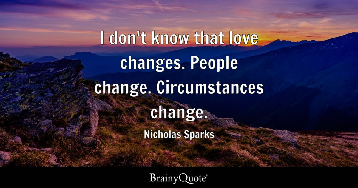 Nicholas Sparks - I don\'t know that love changes. People...