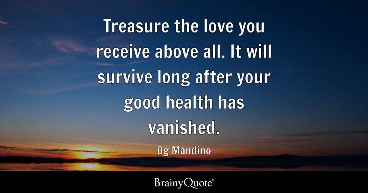 Og Mandino - Treasure the love you receive above all. It ...