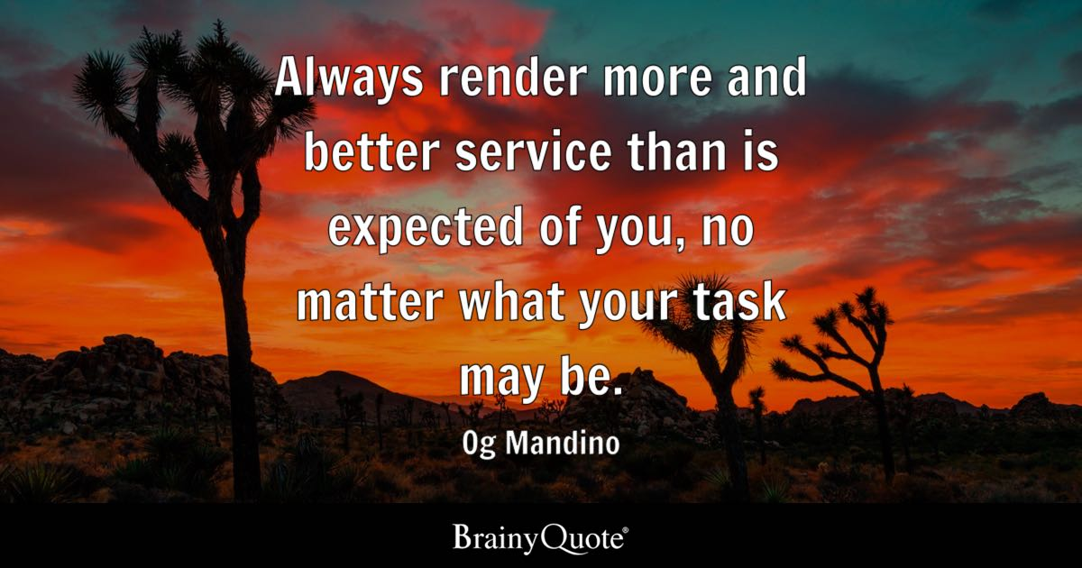 Og Mandino Quotes Inspiration Always Render More And Better Service Than Is Expected Of You No