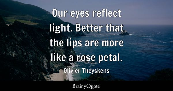 Our eyes reflect light. Better that the lips are more like a rose petal. - Olivier Theyskens