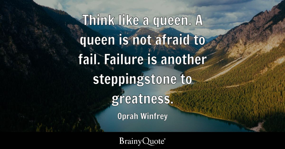 Think Like A Queen A Queen Is Not Afraid To Fail Failure