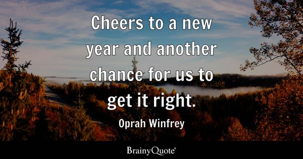 Cheers to a new year and another chance for us to get it right. - Oprah Winfrey