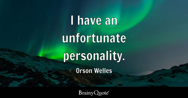 I have an unfortunate personality. - Orson Welles
