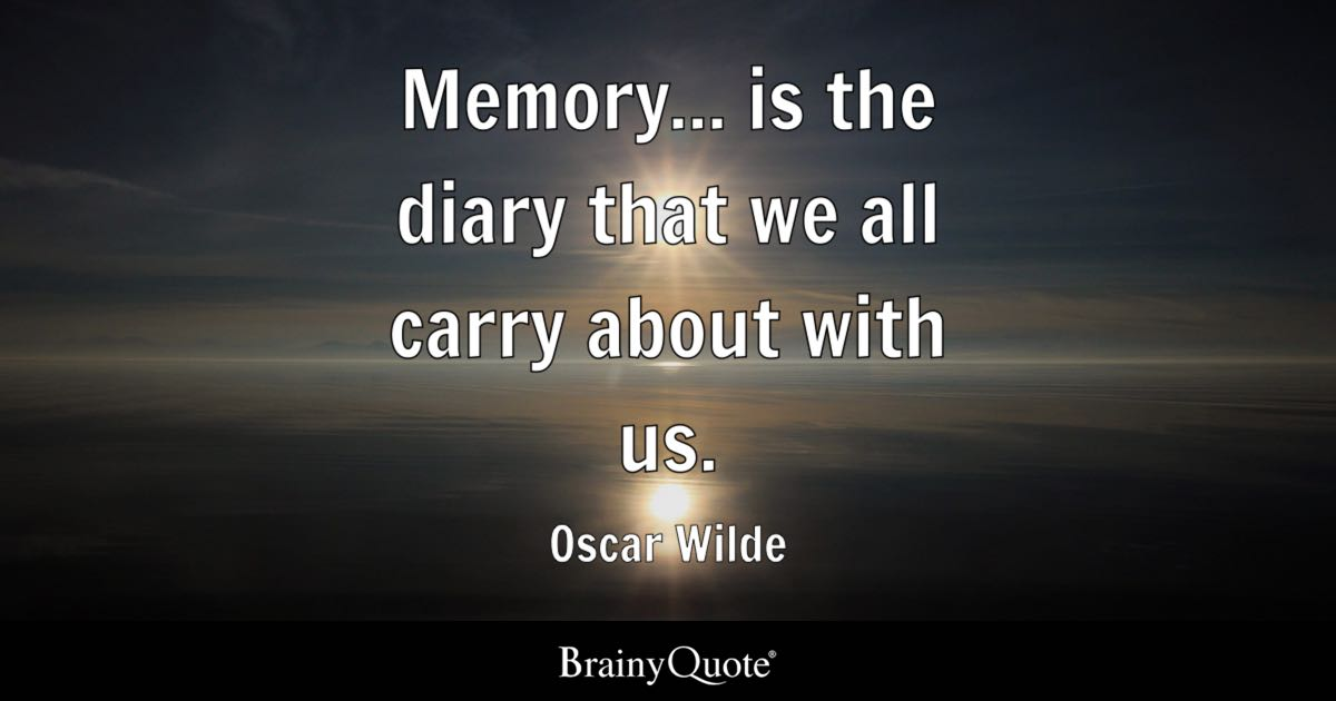 Memories Coming Back Quotes: Memory... Is The Diary That We All Carry About With Us