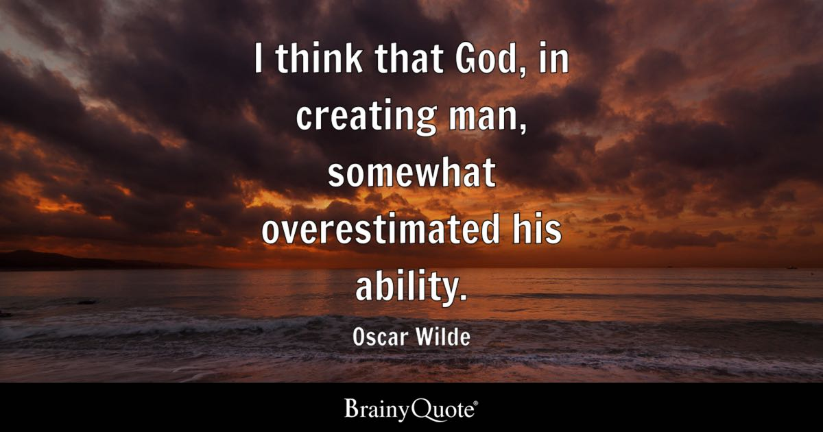 Man Of God Quotes Enchanting I Think That God In Creating Man Somewhat Overestimated His