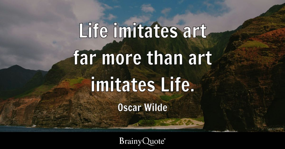 Art Quotes About Life Glamorous Life Imitates Art Far More Than Art Imitates Life Oscar Wilde
