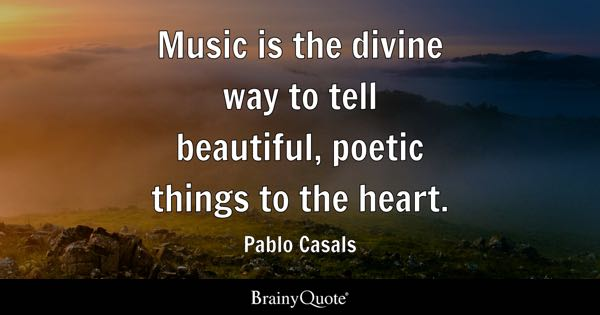 Music is the divine way to tell beautiful, poetic things to the heart. - Pablo Casals