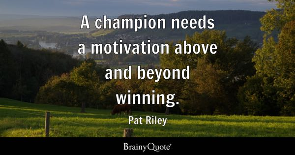 A champion needs a motivation above and beyond winning. - Pat Riley