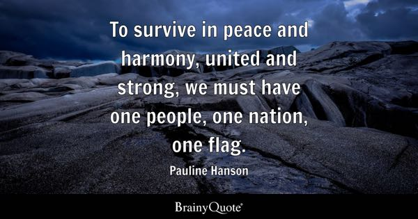 patriotism quotes brainyquote to survive in peace and harmony united and strong we must have one people