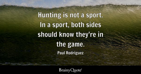 Hunting Quotes Hunting Quotes   BrainyQuote Hunting Quotes