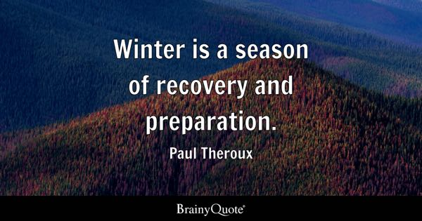 Winter is a season of recovery and preparation. - Paul Theroux