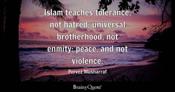 Islam Teaches Tolerance, Not Hatred; Universal Brotherhood, Not Enmity;  Peace, And