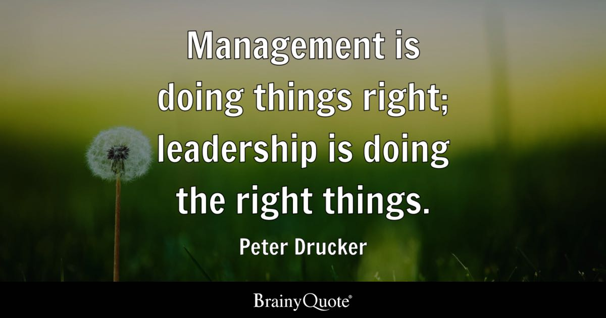 Management Is Doing Things Right Leadership Is Doing The