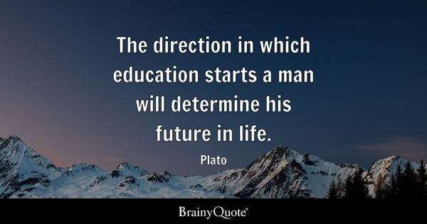 The direction in which education starts a man will determine his future in life. - Plato