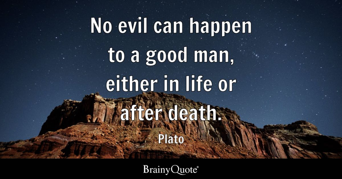 Plato No Evil Can Happen To A Good Man Either In