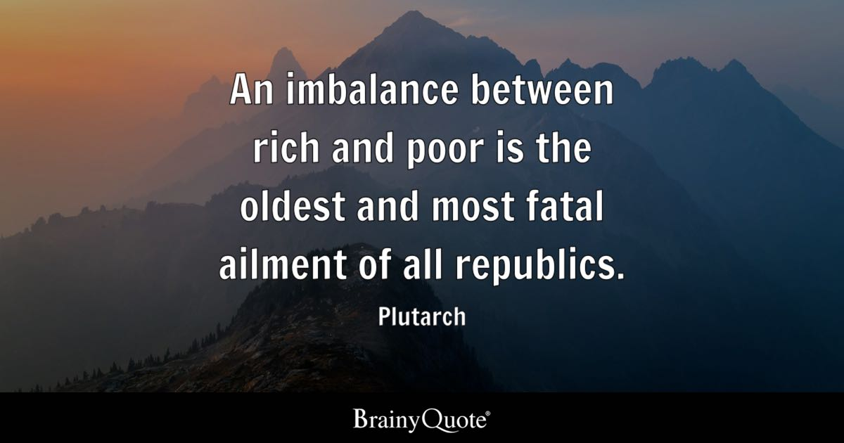Plutarch An Imbalance Between Rich And Poor Is The