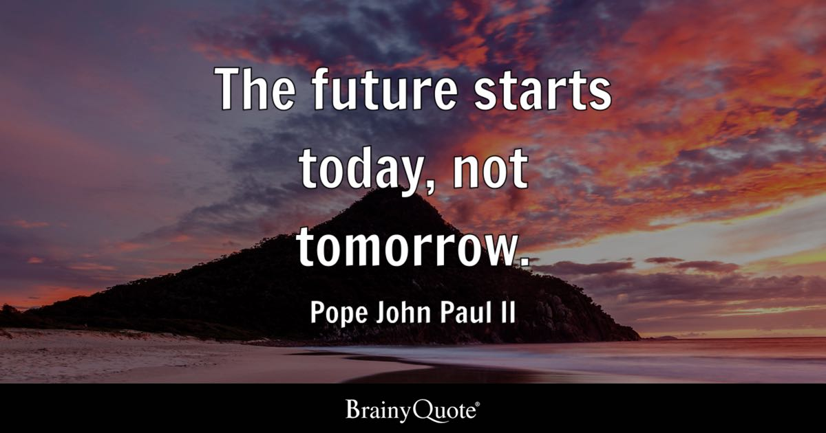 Pope John Paul Ii The Future Starts Today Not Tomorrow