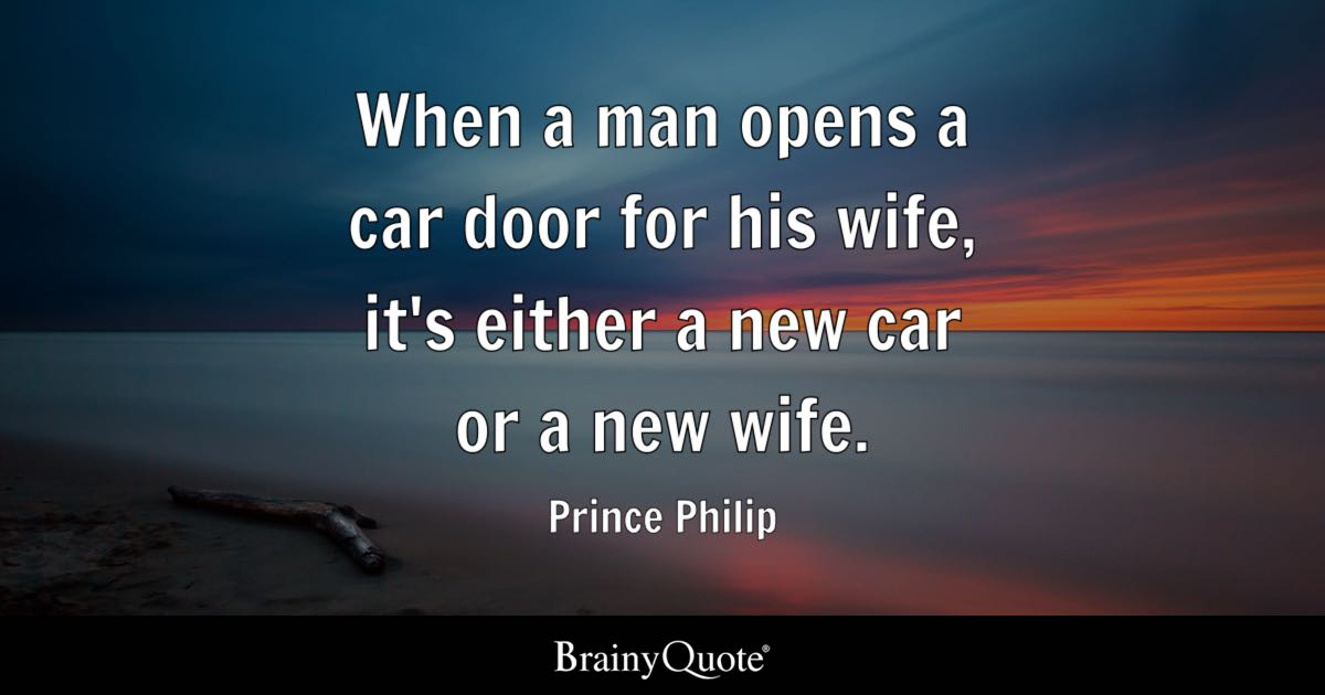 Car Quote Simple When A Man Opens A Car Door For His Wife It's Either A New Car Or A