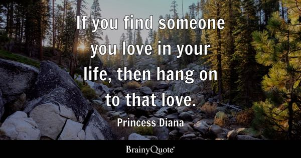 When You Find The Love Of Your Life Quotes: If You Find Someone You Love In Your Life, Then Hang On To