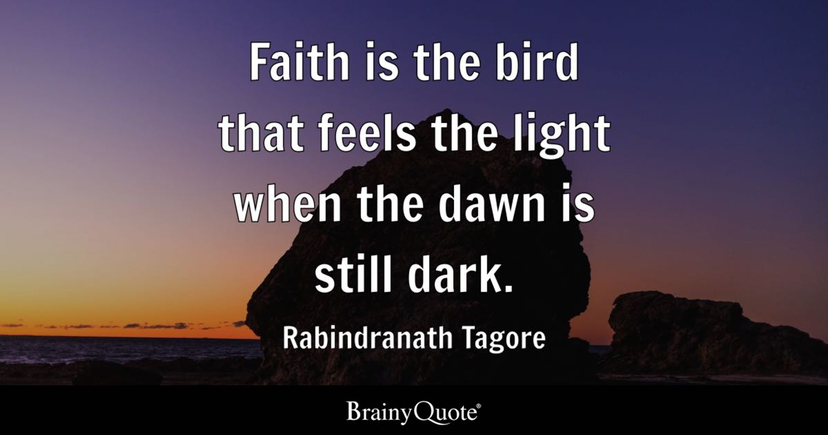 Rabindranath Tagore Faith Is The Bird That Feels The