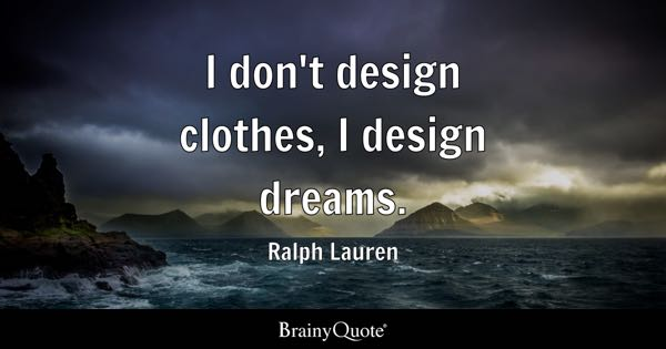 I don't design clothes, I design dreams. - Ralph Lauren