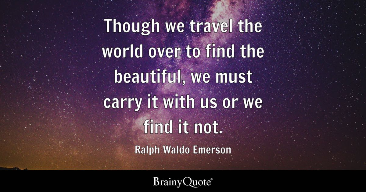 Quote Though We Travel The World Over To Find Beautiful Must Carry It With