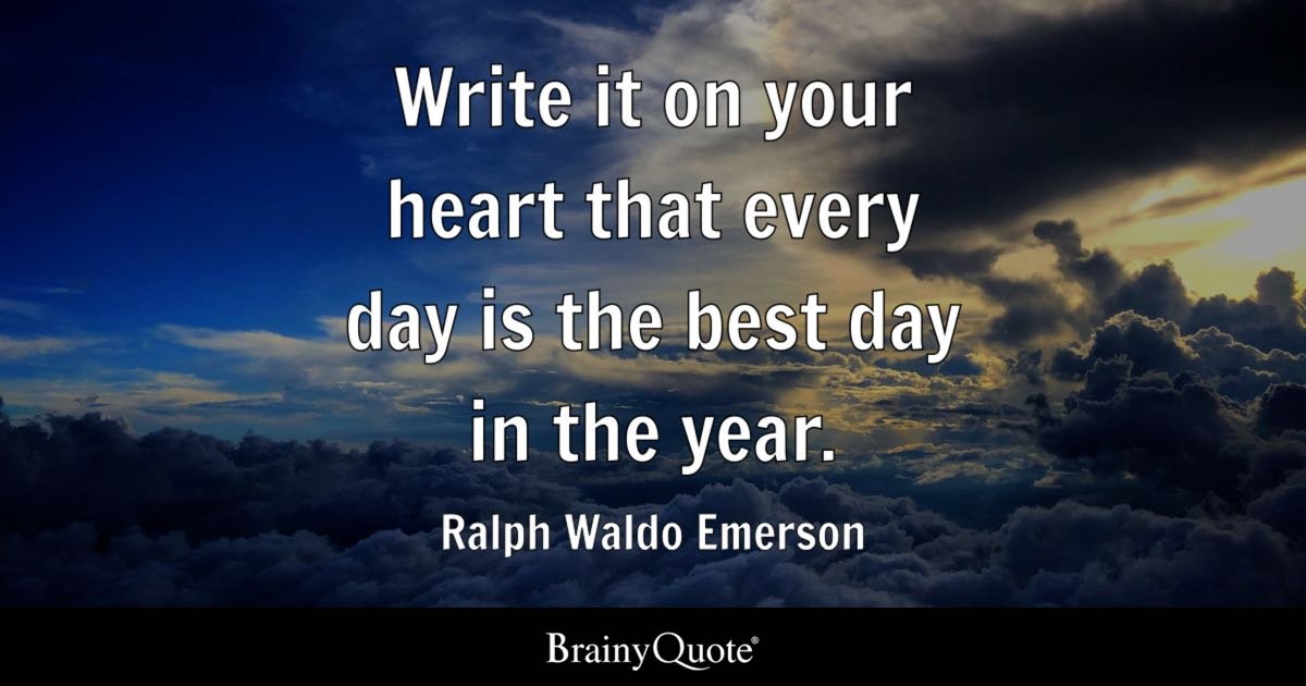 quote write it on your heart that every day is the best day in the year