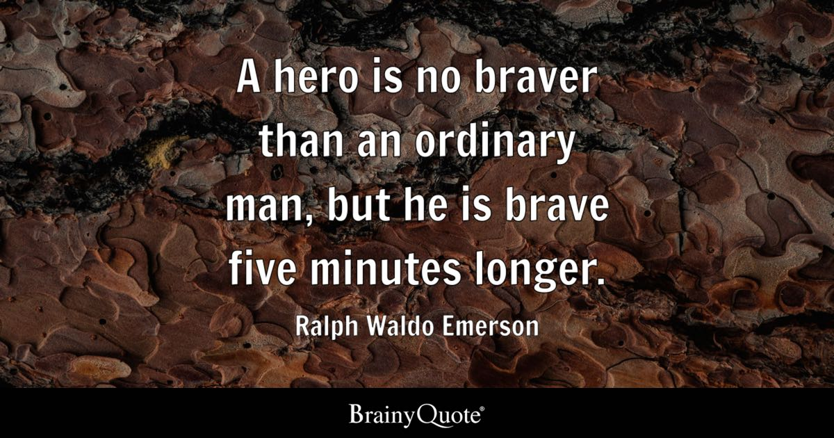 A Hero Is No Braver Than An Ordinary Man, But He Is Brave