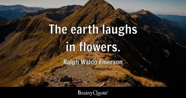 The Earth Laughs In Flowers Ralph Waldo Emerson