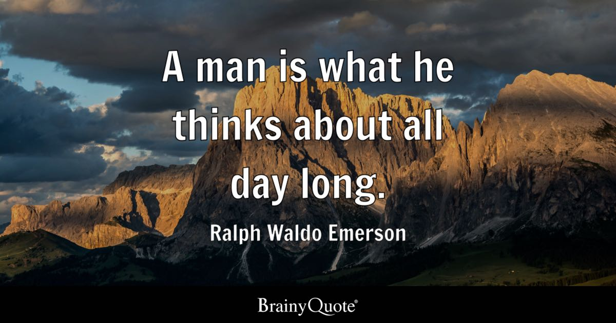 Ralph Waldo Emerson A Man Is What He Thinks About All Day