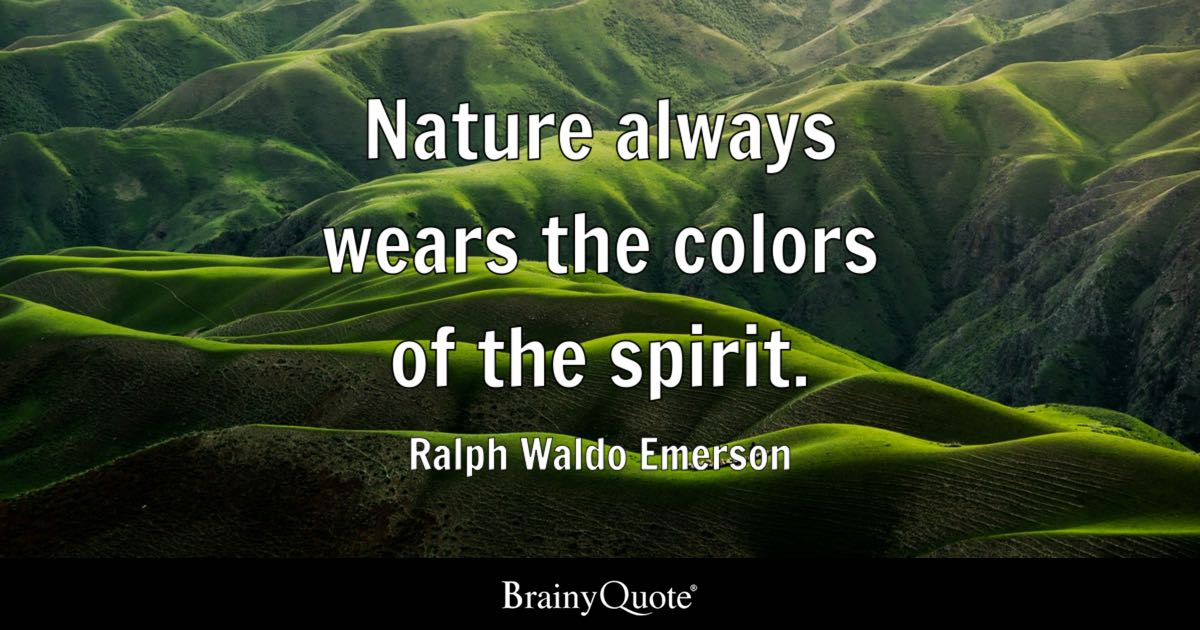 nature always wears the colors of the spirit ralph waldo  quote nature always wears the colors of the spirit ralph waldo emerson