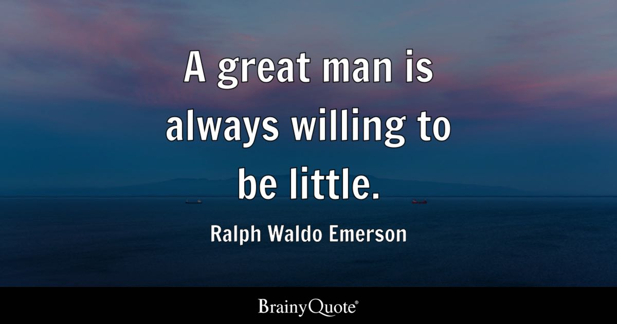 a great man is always willing to be little ralph waldo