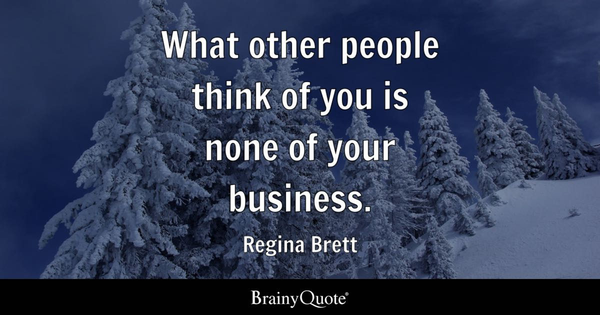 Regina Brett What Other People Think Of You Is None Of Your