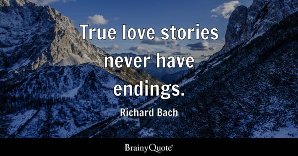 True love stories never have endings. - Richard Bach
