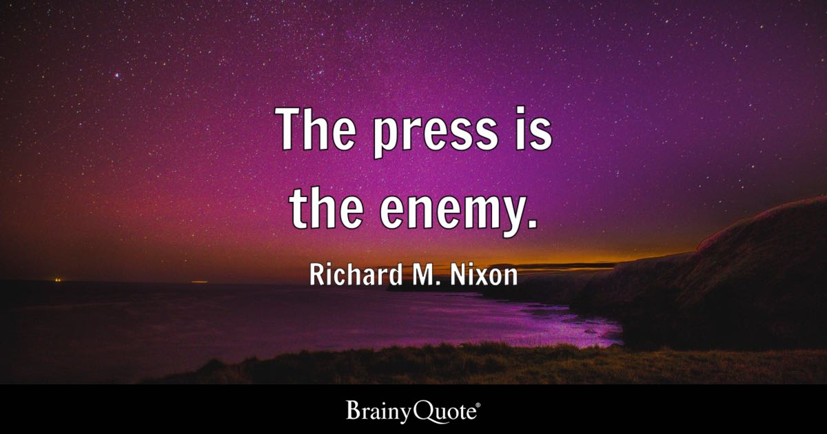 Richard Nixon Quotes Unique The Press Is The Enemy Richard M Nixon BrainyQuote