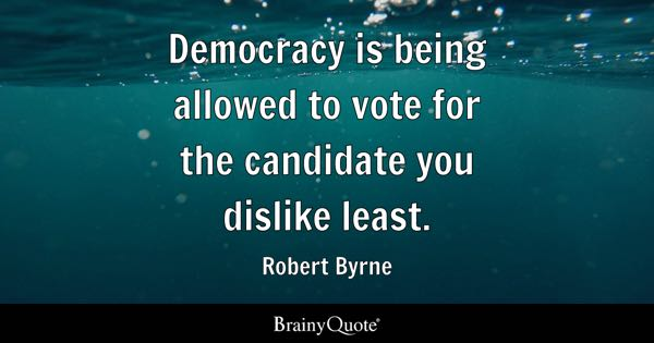 Democracy is being allowed to vote for the candidate you dislike least. - Robert Byrne