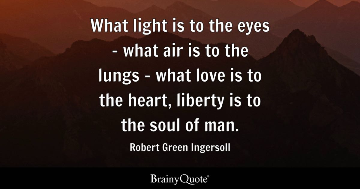 Robert Green Ingersoll What Light Is To The Eyes What