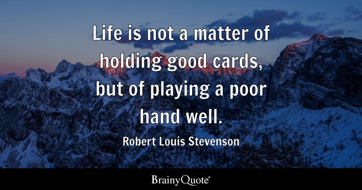 Poor Life Quotes Custom Life Is Not A Matter Of Holding Good Cards But Of Playing A Poor