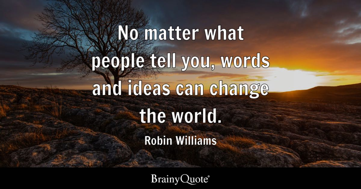 No Matter What People Tell You, Words And Ideas Can Change