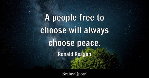 A people free to choose will always choose peace. - Ronald Reagan