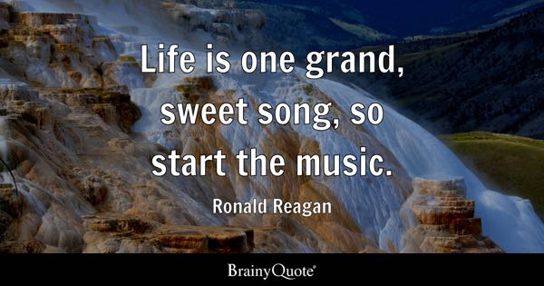 Image of: Ebay Life Is One Grand Sweet Song So Start The Music Ronald Reagan Brainy Quote Song Quotes Brainyquote