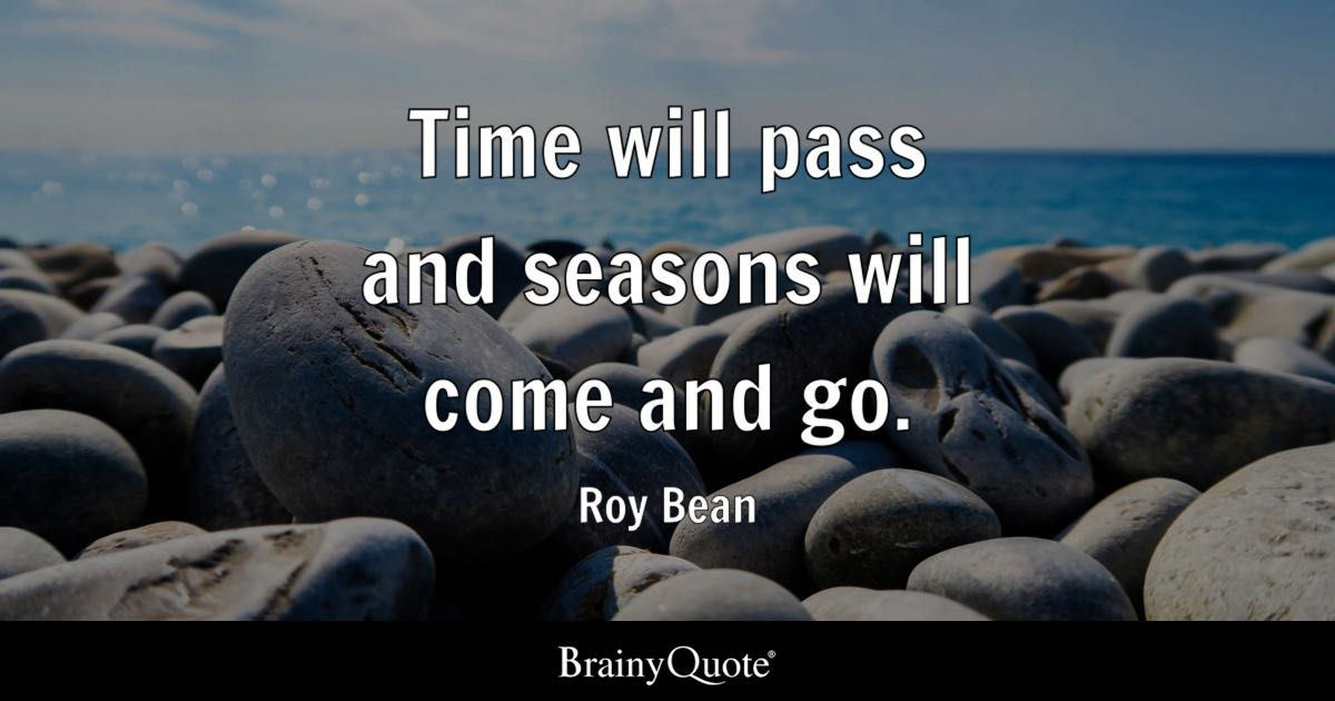Roy Bean Time Will Pass And Seasons Will Come And Go