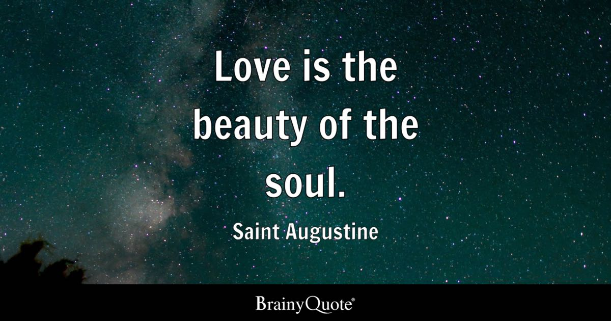Quote Love Is The Beauty Of The Soul.   Saint Augustine