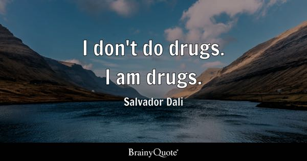I don't do drugs. I am drugs. - Salvador Dali
