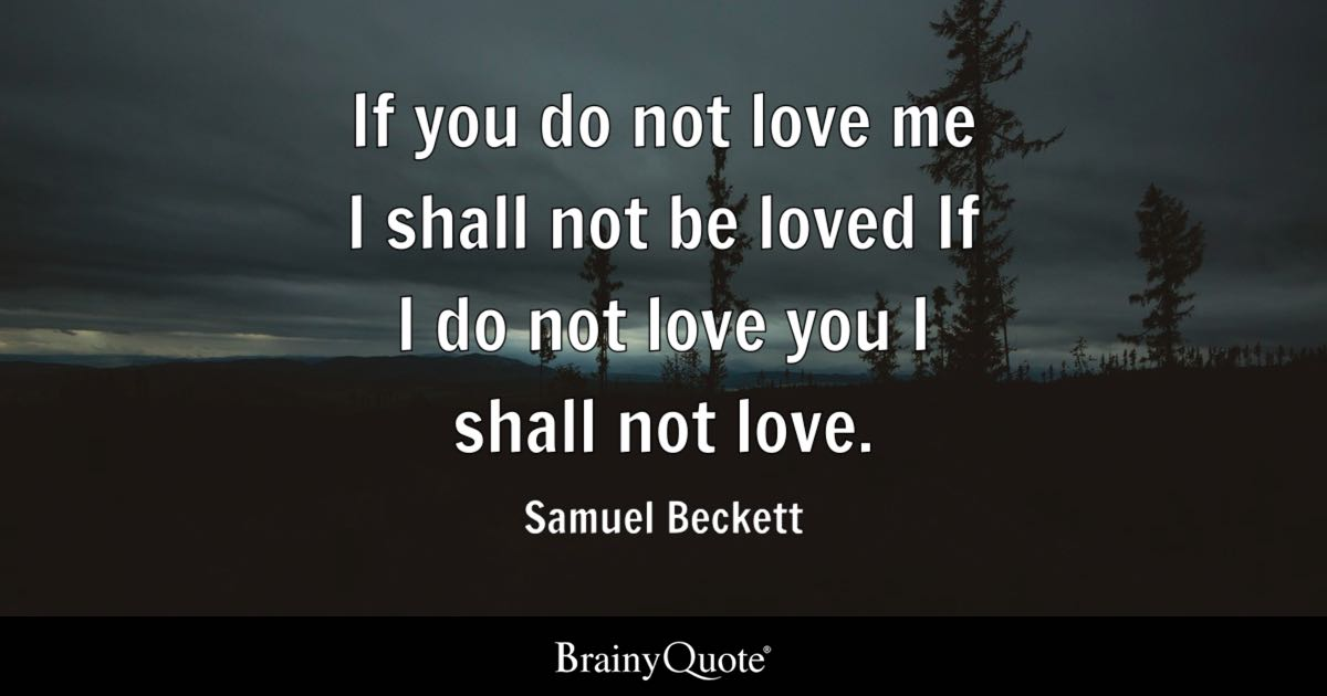 Samuel Beckett If You Do Not Love Me I Shall Not Be
