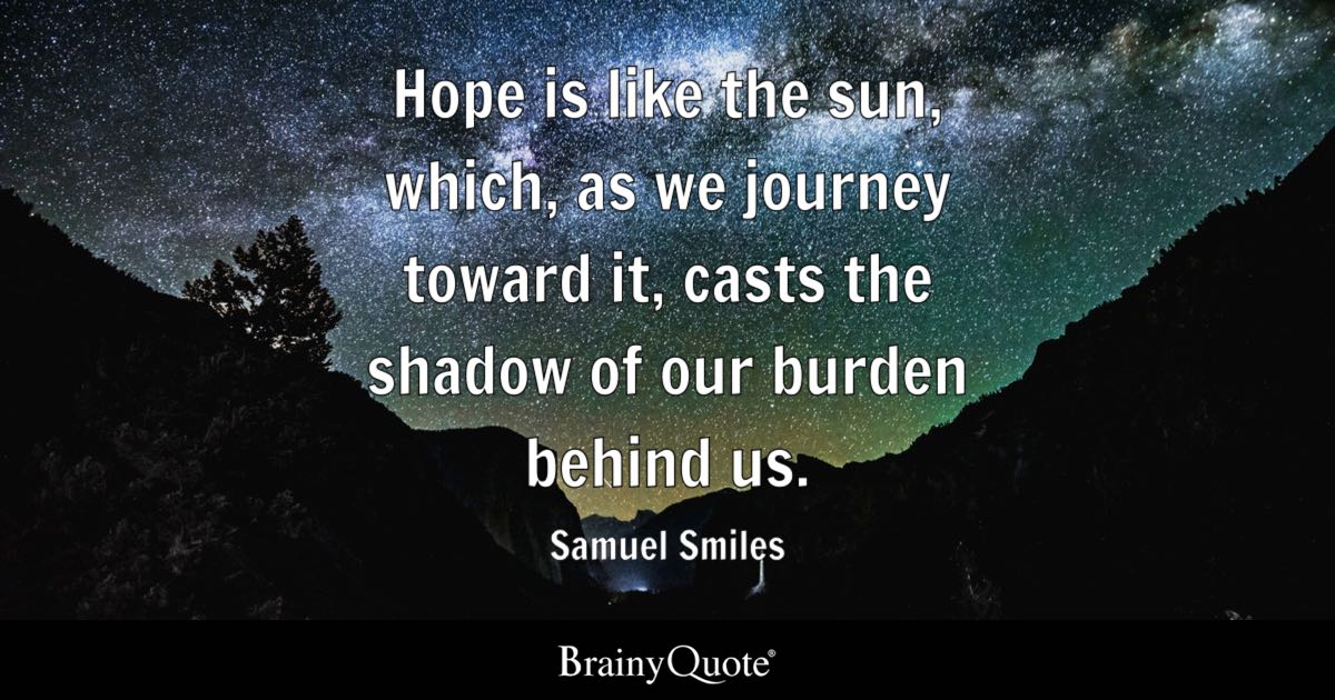 Samuel Smiles Hope Is Like The Sun Which As We Journey
