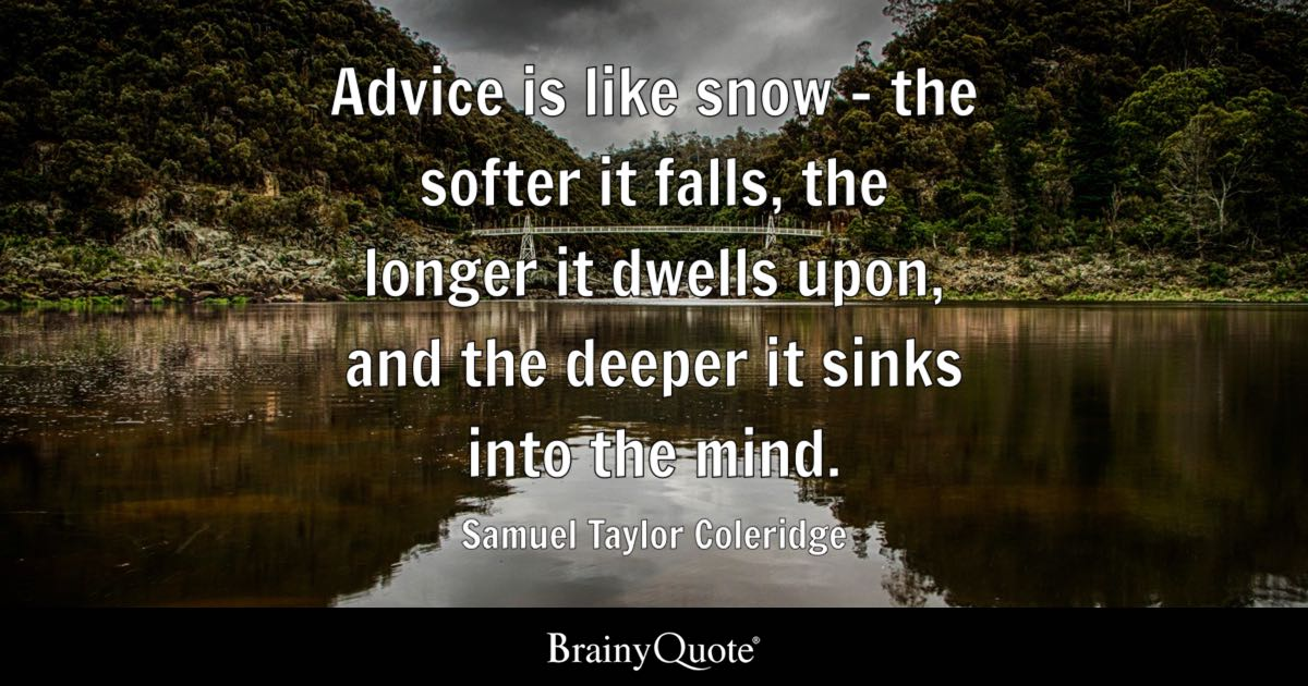 Quote Advice Is Like Snow   The Softer It Falls, The Longer It Dwells Upon,