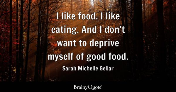 I like food. I like eating. And I don't want to deprive myself of good food. - Sarah Michelle Gellar