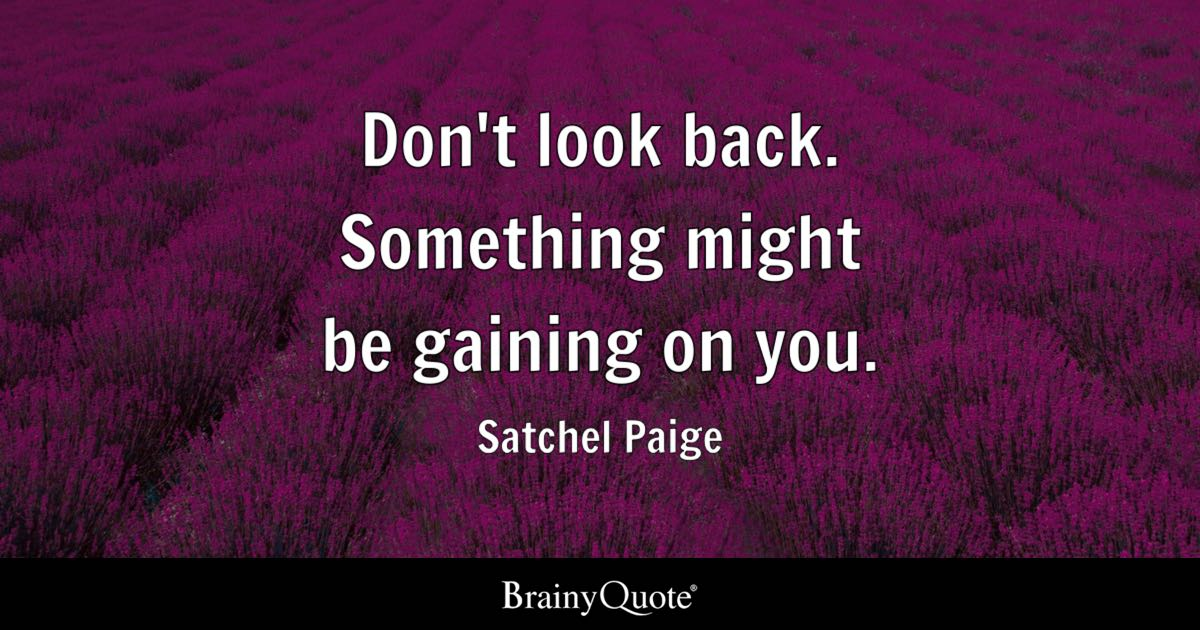 Satchel Paige Dont Look Back Something Might Be Gaining On