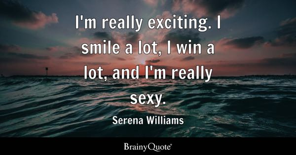 Image of: Im Really Exciting Smile Lot Win Lot Brainy Quote Exciting Quotes Brainyquote